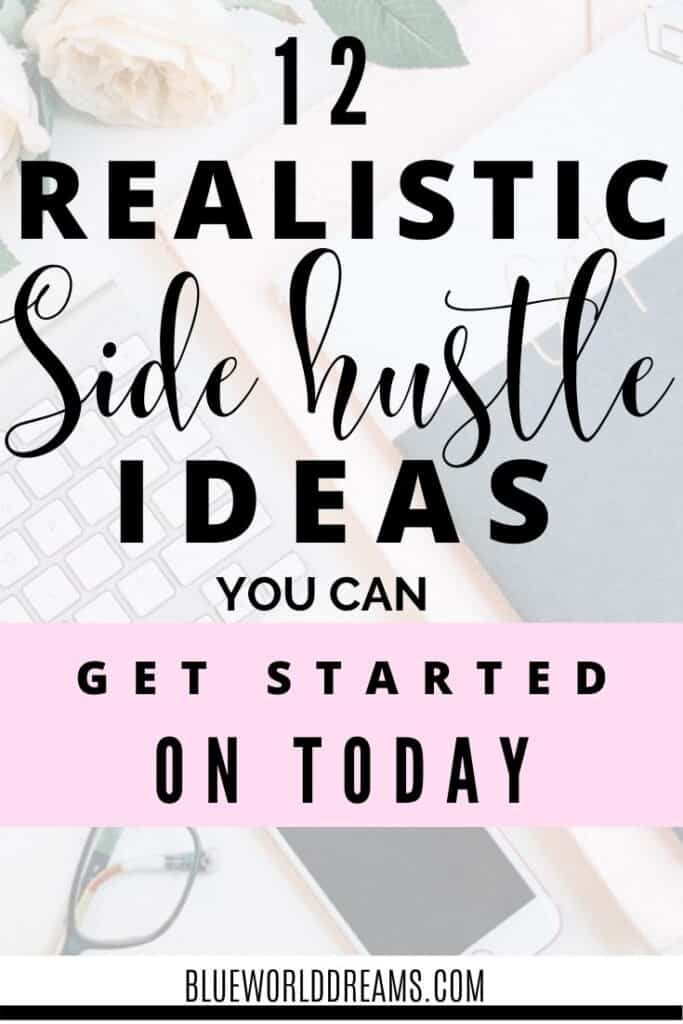 12 REALISTIC SIDE HUSTLE IDEAS YOU CAN GET STARTED ON TODAY